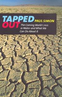 Tapped Out: The Coming World Crisis in Water and What We Can Do About It by  Paul Simon - Hardcover - Signed - 1998 - from ThatBookGuy and Biblio.com