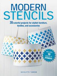 Modern Stencils: 35 colorful projects for furniture, textiles, floors, walls, and more