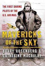 Mavericks of the Sky  The First Daring Pilots of the U. S. Air Mail