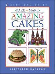 BAKE & MAKE AMAZING CAKES : Kids Can Do ItBake and Make Amazing Cakes (Kids Can Do It)