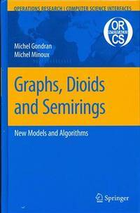 Graphs, Dioids and Semirings: New Models and Algorithms