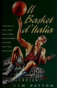 Il Basket d'Italia: A Season in Italy with Great Food, Good Friends, and Some Very Tall...