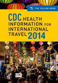 CDC Health Information for International Travel 2014: The Yellow Book (CDC Health Information for...