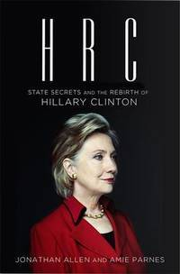 HRC: State Secrets and the Rebirth of Hillary Clinton [Paperback] Jonathan Allen,Amie Parnes