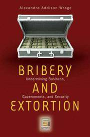 Bribery and Extortion: Underminig Business, Governments, and Security