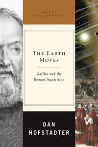 The Earth Moves: Galileo and the Roman Inquisition (Great Discoveries) Hofstadter, Dan