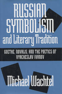 RUSSIAN SYMBOLISM AND LITERARY TRADITION: GOETHE, NOVALIS, AND THE POETICS OF VYACHESLAV IVANOV
