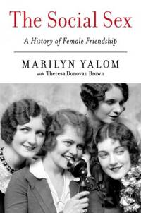 The Social Sex: A History of Female Friendship