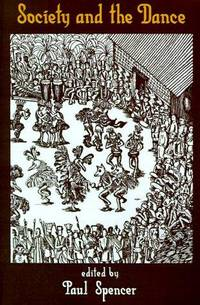 Society and the Dance: The Social Anthropology of Process and Performance