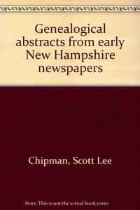 Genealogical Abstracts from Early New Hampshire Newspapers (VOLUME I)