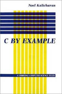 C by Example (Cambridge Computer Science Texts) by  Noel Kalicharan - Paperback - 1 - 1994-11-25 - from Bacobooks (SKU: P-494-211)