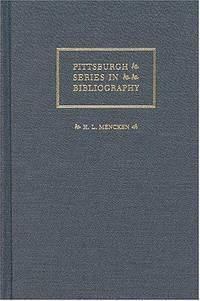H. L. Mencken: A Descriptive Bibliography (Pittsburgh Series in Bibliography)