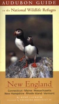 Audubon Guide to the National Wildlife Refuges: New England: Connecticut, Mane, Massachussetts, New Hampshire, Rhode Island, Vermont (Audubon Guides to the National Wildlife Refuges)