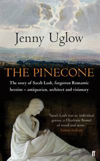 The Pinecone - The Story of Sarah Losh, forgotten Romantic, heroine - Antiquarian, Architect and...