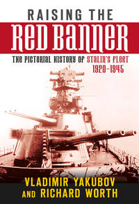 Raising the Red Banner: The Pictoral History of Stalin's Fleet 1920?1945