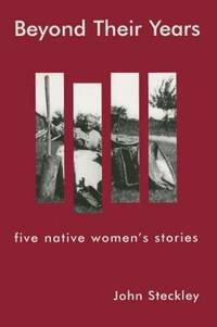 Beyond Their Years Five Native Women's Stories
