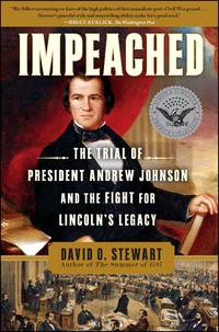 Impeached: The Trial of President Andrew Johnson and the Fight for Lincoln's Legacy by  David O Stewart - from Books and More by the Rowe (SKU: 50-3H9781416547501)