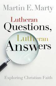 Lutheran Questions, Lutheran Answers: Exploring Christian Faith by Martin Marty - Paperback - 2007-05-01 - from Ergodebooks (SKU: SONG0806653507)