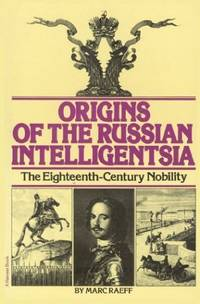 Origins of the Russian Intelligentsia : The Eighteenth-Century Nobility