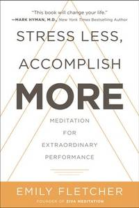 STRESS LESS, ACCOMPLISH MORE: Meditation For Extraordinary Performance (H)