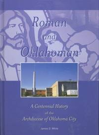 Roman and Oklahoman a Centennial History of the Archdiocese of Oklahoma City