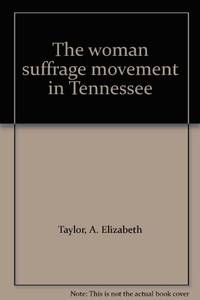 The Woman Suffrage Movement in Tennessee by  A. Elizabeth Taylor - Hardcover - Signed - 1978 - from Inside the Covers (SKU: MST7511)
