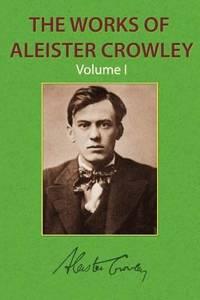 WORKS OF ALEISTER CROWLEY, VOL.1