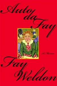 Auto da Fay: A Memoir by  Fay Weldon - American First - 2003 - from Hourglass Books and Biblio.com