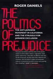 THE POLITICS OF PREJUDICE. The Anti-Japanese Movement In California And The Struggle For Japanese...