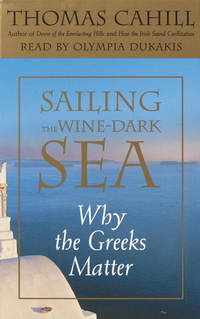 Sailing the Wine-Dark Sea: Why the Greeks Matter (Hinges of History) by Thomas Cahill - 2003-10-28 - from Books Express and Biblio.com