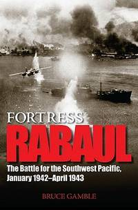 Fortress Rabaul: The Battle for the Southwest Pacific, January 1942 - April 1943