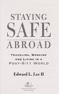Staying Safe Abroad : Traveling, Working, and Living in a Post-9/11 World