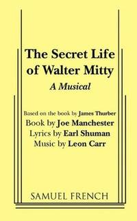 The Secret Life of Walter Mitty: A Musical Based on the Classic Story by James Thurber