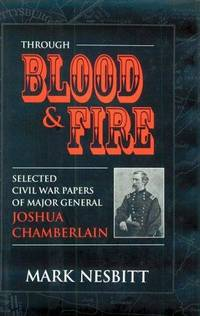 Through Blood & Fire, Selected Civil War Papers of Major General Joshua Chamberlain