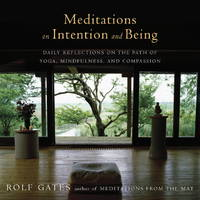 MEDITATIONS ON INTENTION AND BEING: Daily Reflections On The Path Of Yoga, Mindfulness & Compassion