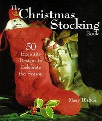 The Christmas Stocking Book: 50 Exquisite Designs That Celebrate the Season