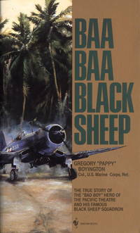 """Baa Baa Black Sheep: The True Story of the """"Bad Boy"""" Hero of the Pacific Theatre and..."""