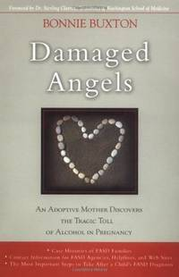 DAMAGED ANGELS: AN ADOPTIVE MOTHER DISCOVERS THE TRAGIC TOLL OF ALCOHOL IN PREGNANCY (PB)