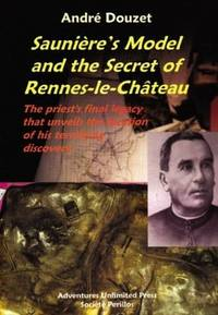 SAUNIERS MODEL AND THE SECRET OF RENNES-LE-CHATEAU: The Priests Final Legacy...