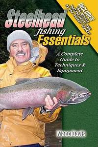 Steelhead Fishing Essentials: : A Complete Guide to Techniques & Equipment (Book Only, NO DVD) by Marc Davis - Paperback - First Edition - 2009 - from Steven Streufert, Bookseller/Bigfoot Books and Biblio.co.uk