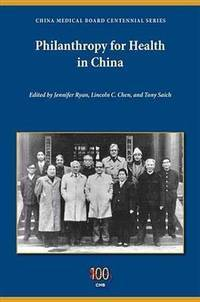 Philanthropy for health in China / foreword by Peter Geithner and Wang