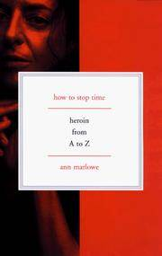 How to Stop Time: Heroin from A to Z
