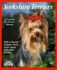 Yorkshire Terriers: A Complete Pet Owner's Manual (second edition)