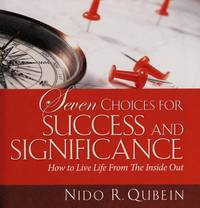 Seven Choices for Success and Significance: How to Live Life From The Inside Out [Hardcover] Nido...