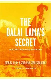 THE DALAI LAMA'S SECRET AND OTHER REPORTING ADVENTURES