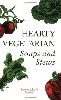 Hearty Vegetarian: Soups and Stews