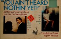 You Ain't Heard Nothin' Yet!: 501 Famous Lines from Great (And Not-So-Great Movies).