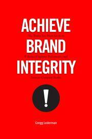 Achieve Brand Integrity: Ten Truths You Must Know to Enhance Employee Performance and Increase...