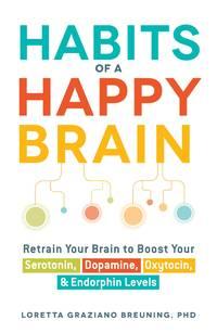 Habits of a Happy Brain: Retrain Your Brain to Boost Your Serotonin, Dopamine, Oxytocin, &...