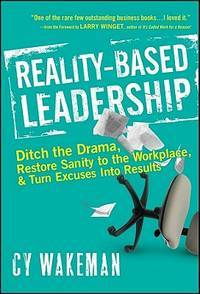 Reality-Based Leadership: Ditch the Drama, Restore Sanity to the Workplace, and Turn Excuses into...